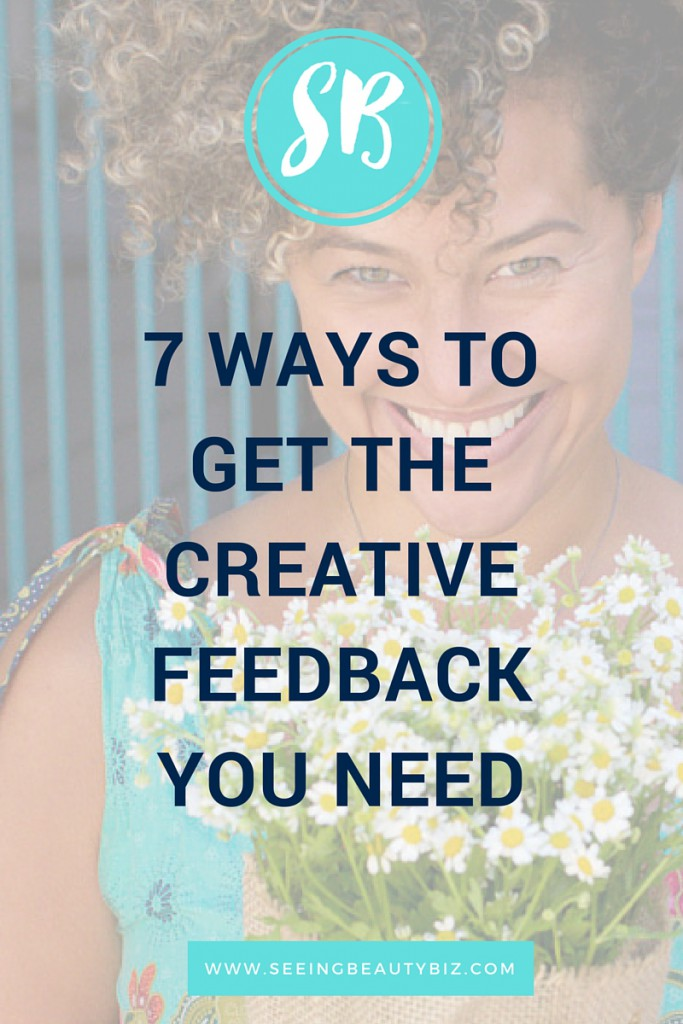 7 Ways to get better creative feedback | Seeing Beauty Small Business Lessons