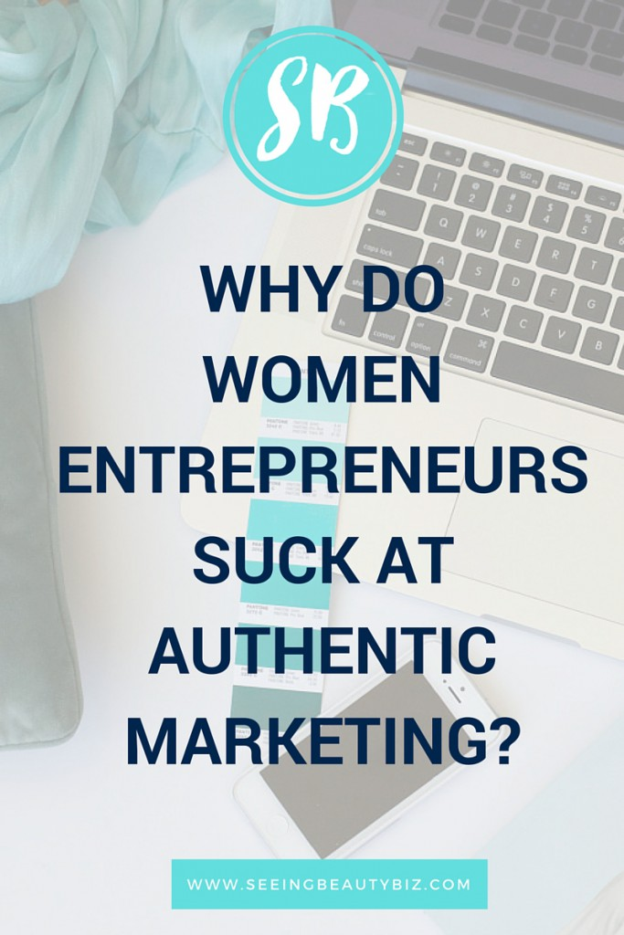 Why do women entrepreneurs suck at authentic marketing | Seeing Beauty small business lessons