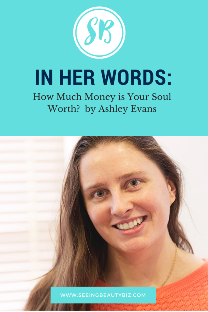 Ashley Evans asking how much money is your soul worth business affiliates | Seeing Beauty